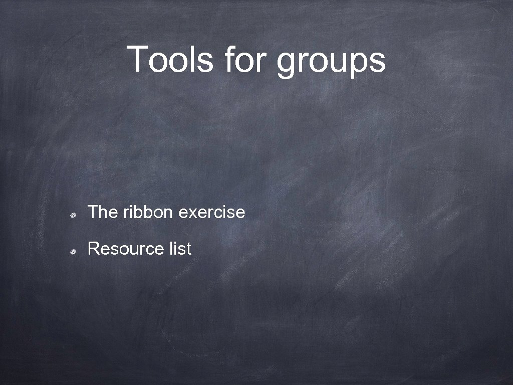 Tools for groups The ribbon exercise Resource list