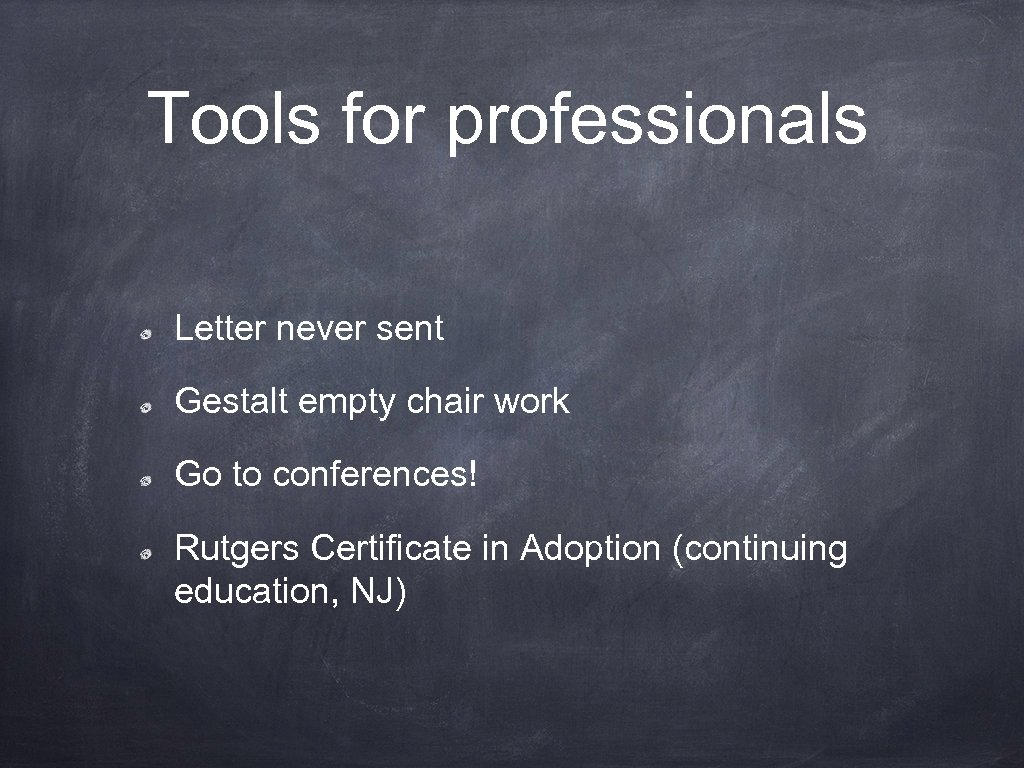 Tools for professionals Letter never sent Gestalt empty chair work Go to conferences! Rutgers