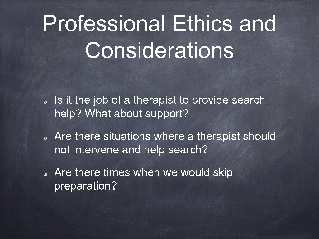 Professional Ethics and Considerations Is it the job of a therapist to provide search
