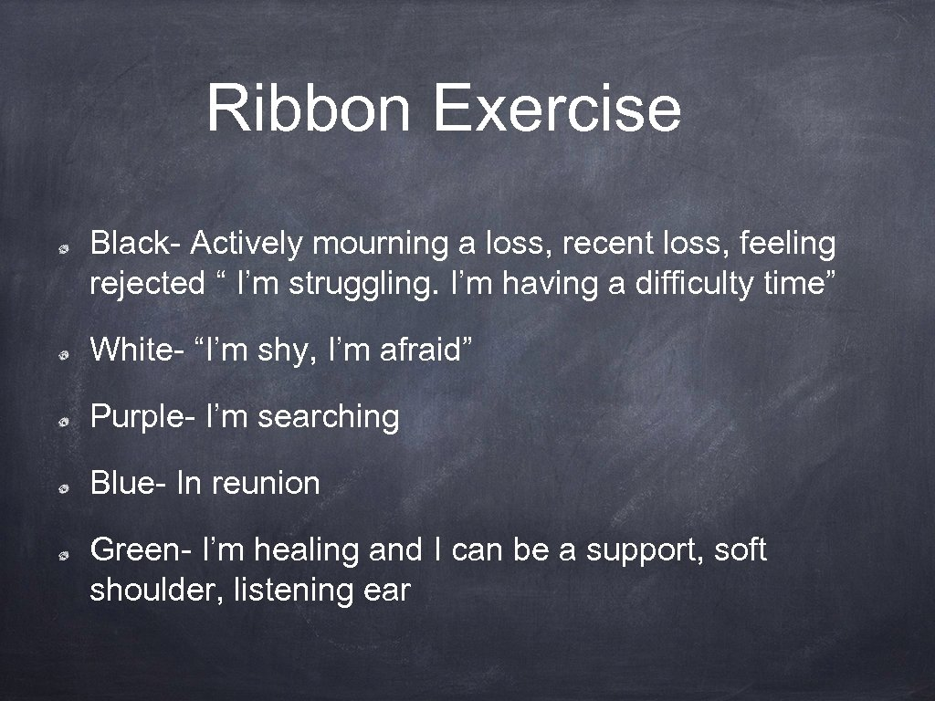 "Ribbon Exercise Black- Actively mourning a loss, recent loss, feeling rejected "" I'm struggling."
