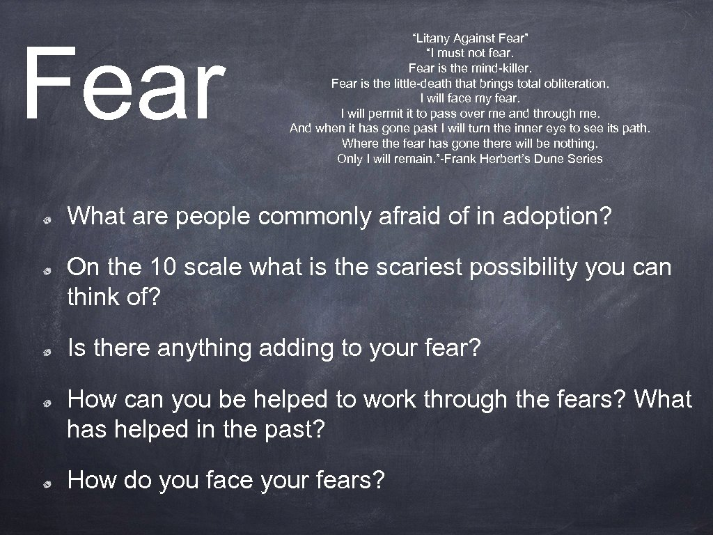 "Fear ""Litany Against Fear"" ""I must not fear. Fear is the mind-killer. Fear is"