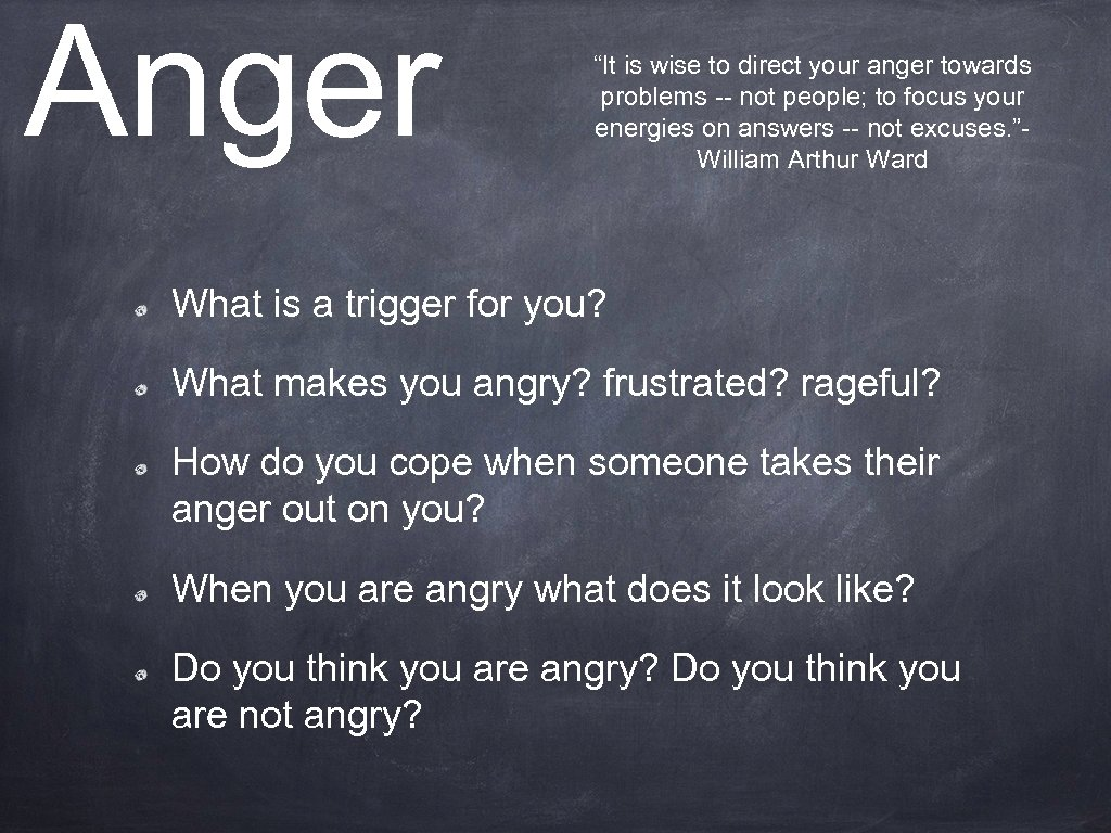 "Anger ""It is wise to direct your anger towards problems -- not people; to"