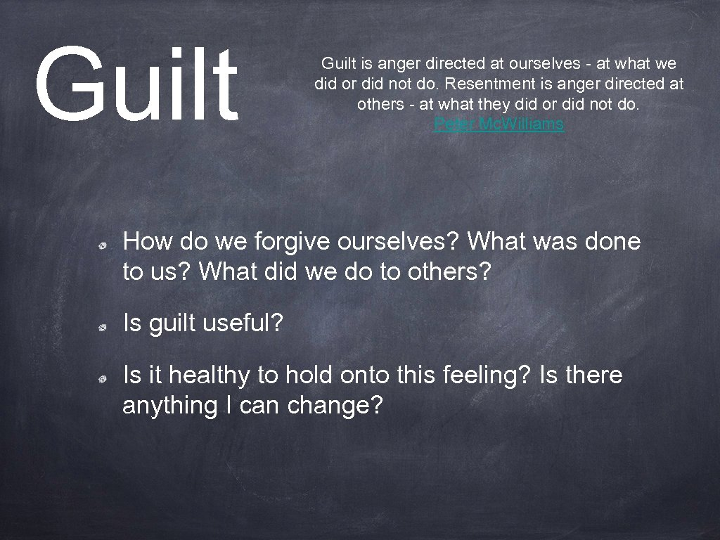Guilt is anger directed at ourselves - at what we did or did not