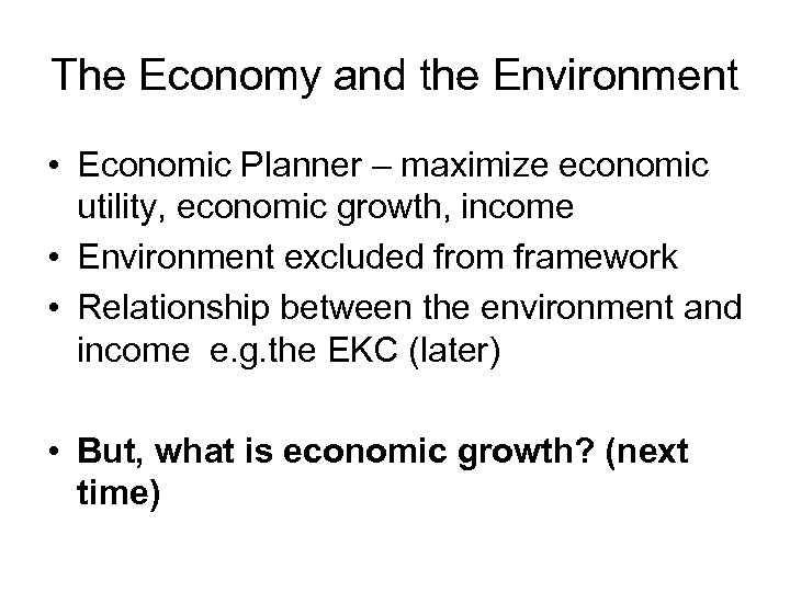 a look at the bond between global economy and environment In the long term, the economy and the environment are the same thing if it's unenvironmental it is uneconomical that is the rule of nature as environmental issues go hand in hand with the global economy, we need to look at them from an political economical perspective and incorporate them.