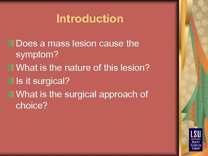 Introduction Does a mass lesion cause the symptom? What is the nature of this
