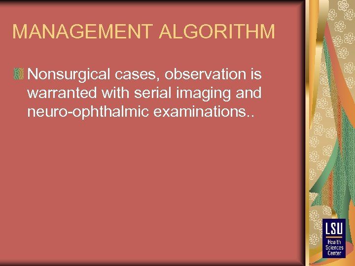 MANAGEMENT ALGORITHM Nonsurgical cases, observation is warranted with serial imaging and neuro-ophthalmic examinations. .