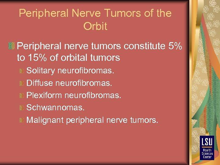 Peripheral Nerve Tumors of the Orbit Peripheral nerve tumors constitute 5% to 15% of