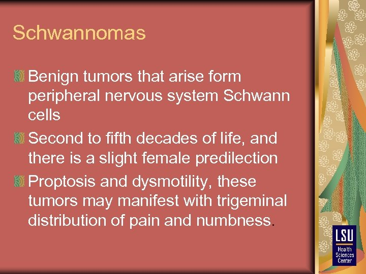 Schwannomas Benign tumors that arise form peripheral nervous system Schwann cells Second to fifth