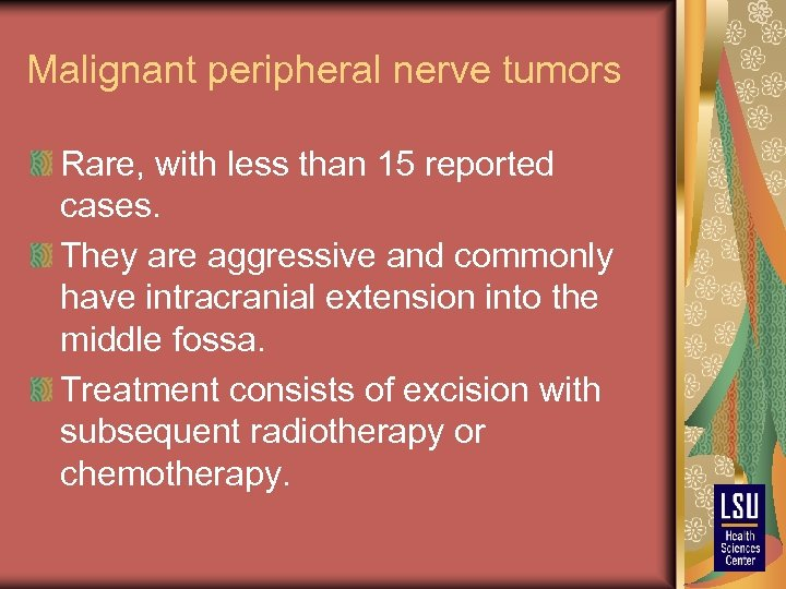 Malignant peripheral nerve tumors Rare, with less than 15 reported cases. They are aggressive