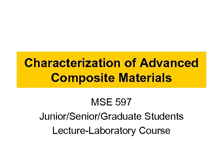 Characterization of Advanced Composite Materials MSE 597 Junior/Senior/Graduate Students Lecture-Laboratory Course