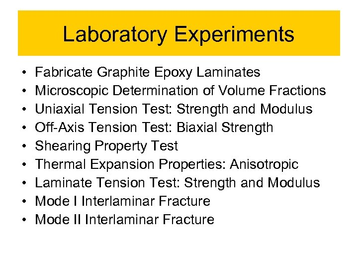 Laboratory Experiments • • • Fabricate Graphite Epoxy Laminates Microscopic Determination of Volume Fractions