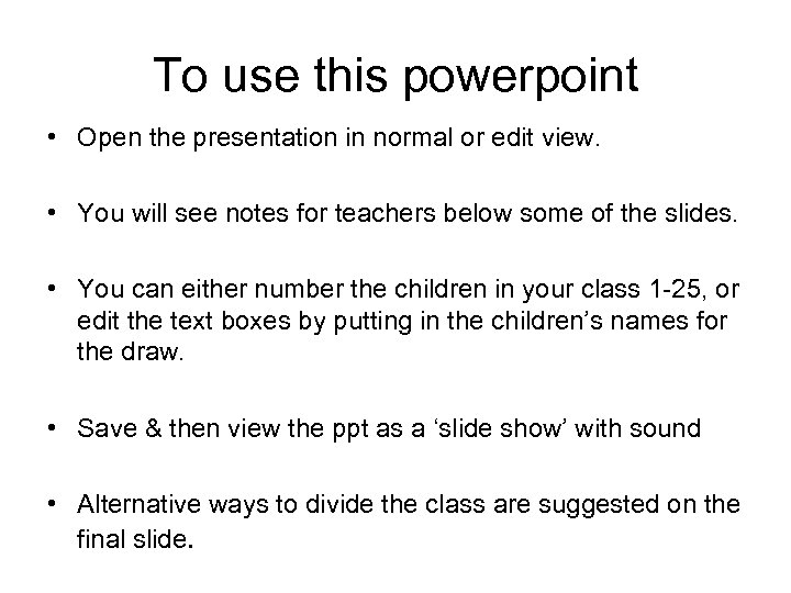 To use this powerpoint • Open the presentation in normal or edit view. •