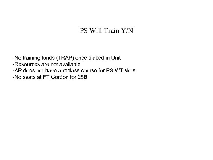 PS Will Train Y/N -No training funds (TRAP) once placed in Unit -Resources are