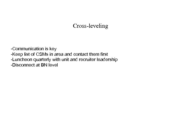 Cross-leveling -Communication is key -Keep list of CSMs in area and contact them first