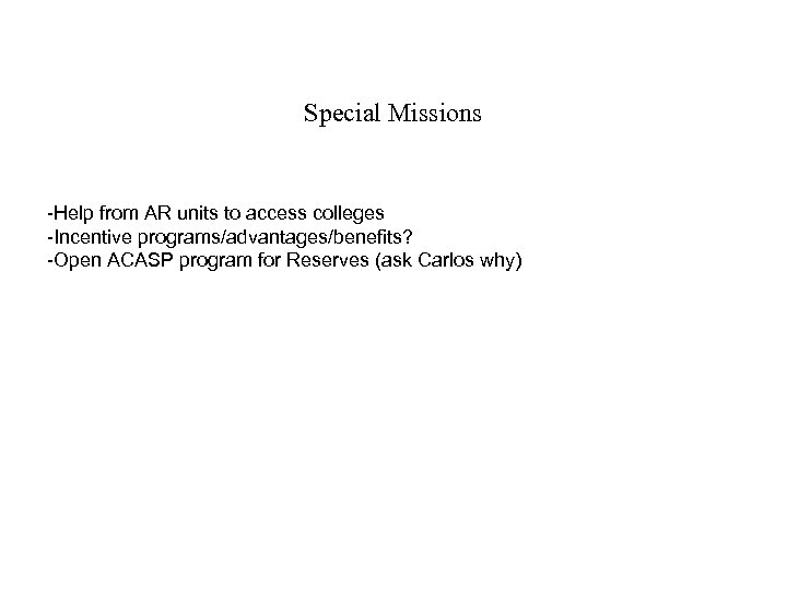 Special Missions -Help from AR units to access colleges -Incentive programs/advantages/benefits? -Open ACASP program