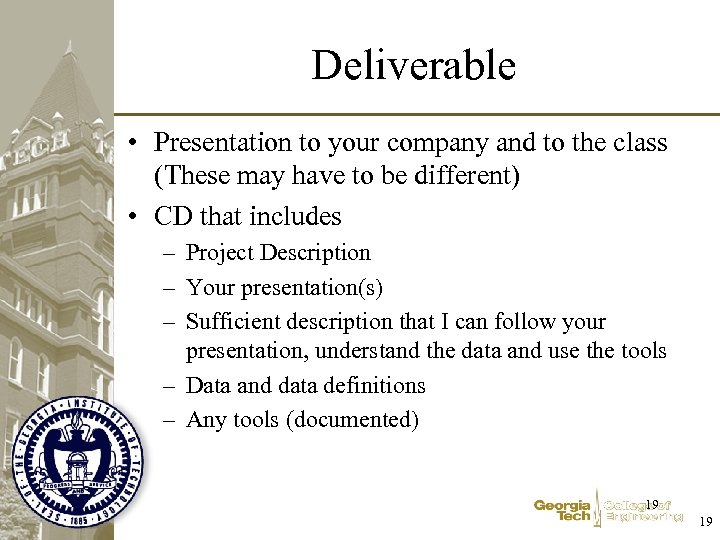 Deliverable • Presentation to your company and to the class (These may have to