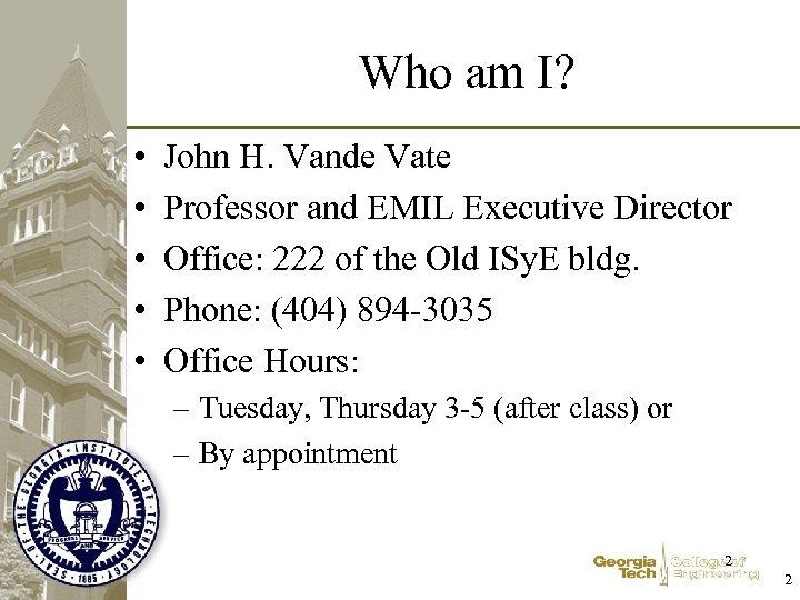 Who am I? • • • John H. Vande Vate Professor and EMIL Executive