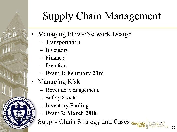 Supply Chain Management • Managing Flows/Network Design – – – Transportation Inventory Finance Location