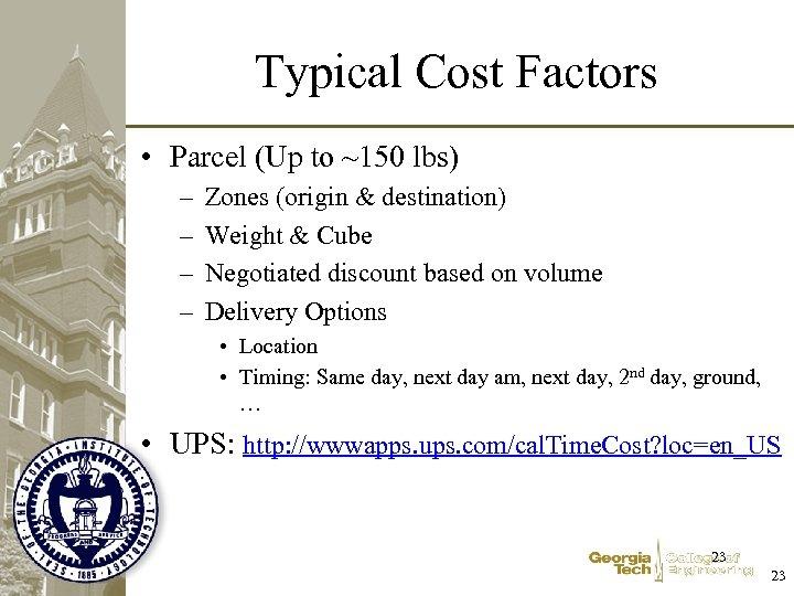 Typical Cost Factors • Parcel (Up to ~150 lbs) – – Zones (origin &