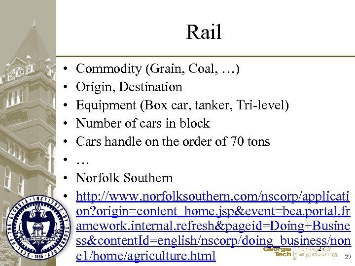 Rail • • Commodity (Grain, Coal, …) Origin, Destination Equipment (Box car, tanker, Tri-level)