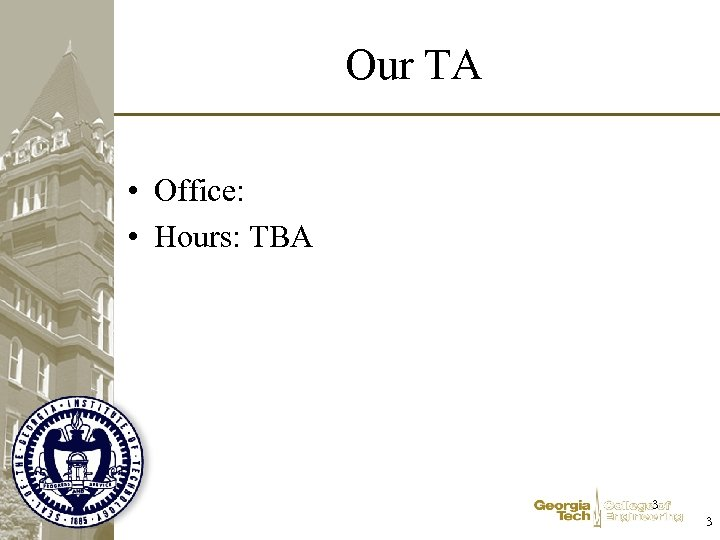Our TA • Office: • Hours: TBA 3 3