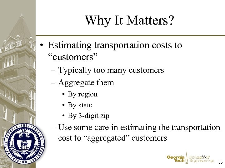 """Why It Matters? • Estimating transportation costs to """"customers"""" – Typically too many customers"""