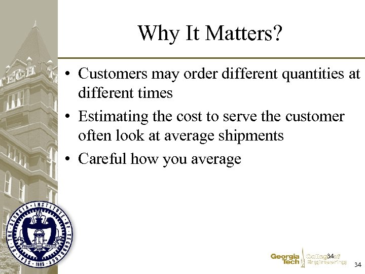 Why It Matters? • Customers may order different quantities at different times • Estimating