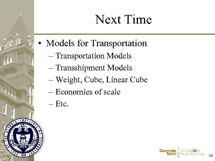 Next Time • Models for Transportation – Transportation Models – Transshipment Models – Weight,