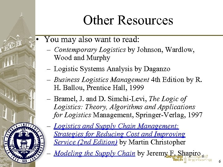 Other Resources • You may also want to read: – Contemporary Logistics by Johnson,