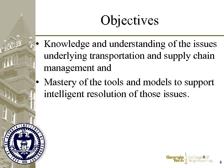 Objectives • Knowledge and understanding of the issues underlying transportation and supply chain management