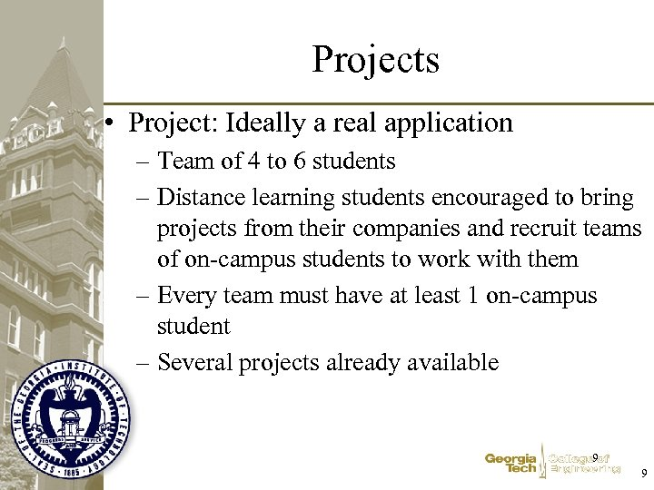Projects • Project: Ideally a real application – Team of 4 to 6 students