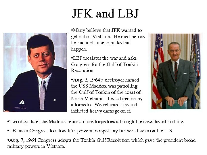 JFK and LBJ • Many believe that JFK wanted to get out of Vietnam.