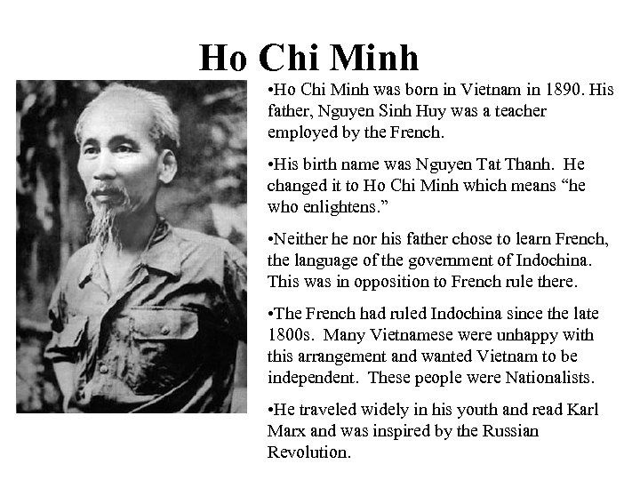 Ho Chi Minh • Ho Chi Minh was born in Vietnam in 1890. His
