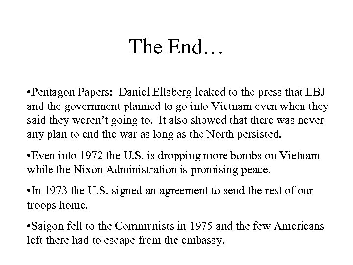 The End… • Pentagon Papers: Daniel Ellsberg leaked to the press that LBJ and