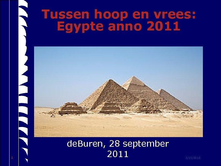 Tussen hoop en vrees: Egypte anno 2011 2 de. Buren, 28 september 2011 3/15/2018