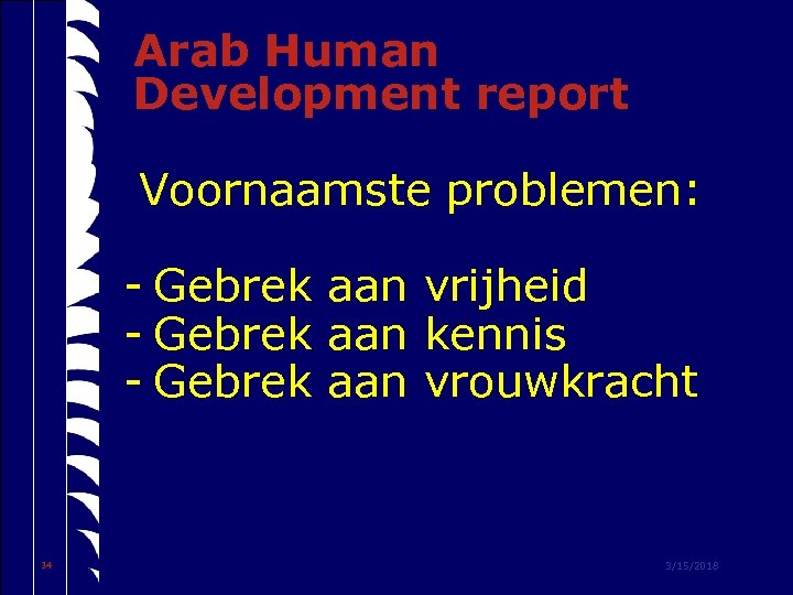 Arab Human Development report Voornaamste problemen: - Gebrek aan vrijheid - Gebrek aan kennis