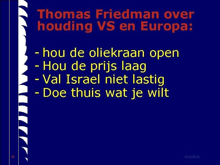 Thomas Friedman over houding VS en Europa: - hou de oliekraan open - Hou