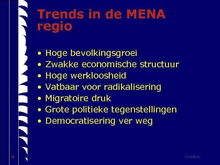 Trends in de MENA regio • • 37 Hoge bevolkingsgroei Zwakke economische structuur Hoge