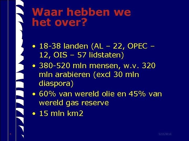 Waar hebben we het over? • 18 -38 landen (AL – 22, OPEC –
