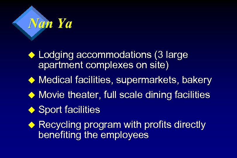 Nan Ya Lodging accommodations (3 large apartment complexes on site) u Medical facilities, supermarkets,