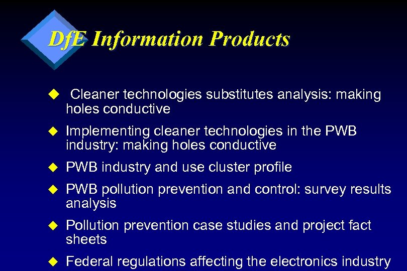 Df. E Information Products u Cleaner technologies substitutes analysis: making holes conductive u Implementing
