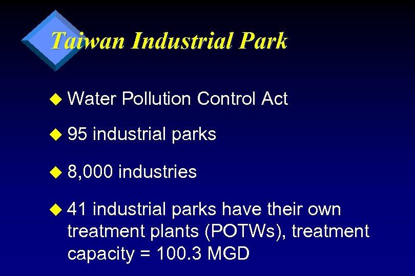 Taiwan Industrial Park u Water u 95 industrial parks u 8, 000 u 41