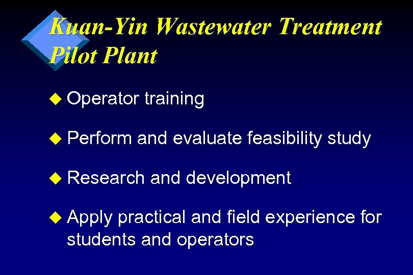Kuan-Yin Wastewater Treatment Pilot Plant u Operator u Perform training and evaluate feasibility study