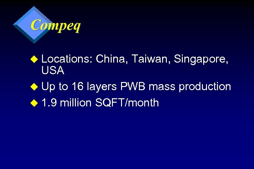 Compeq u Locations: China, Taiwan, Singapore, USA u Up to 16 layers PWB mass