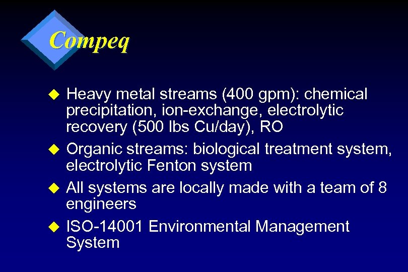 Compeq Heavy metal streams (400 gpm): chemical precipitation, ion-exchange, electrolytic recovery (500 lbs Cu/day),