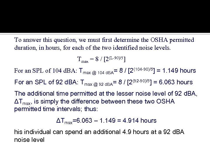 Noise To answer this question, we must first determine the OSHA permitted duration, in