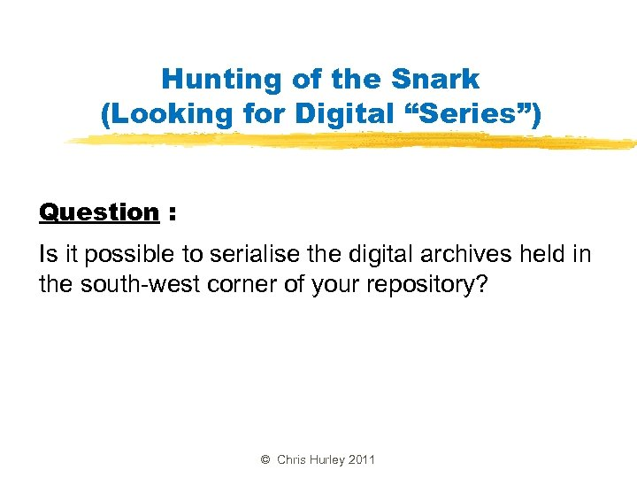 "Hunting of the Snark (Looking for Digital ""Series"") Question : Is it possible to"