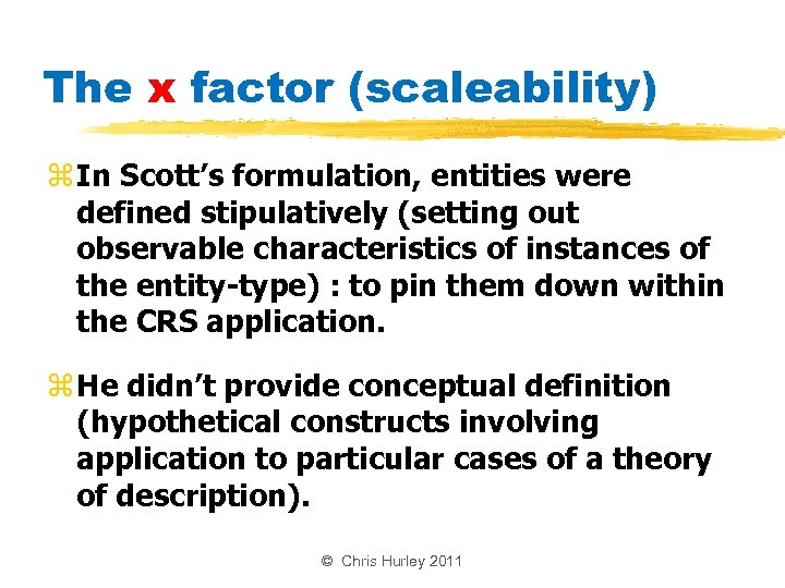 The x factor (scaleability) z In Scott's formulation, entities were defined stipulatively (setting out