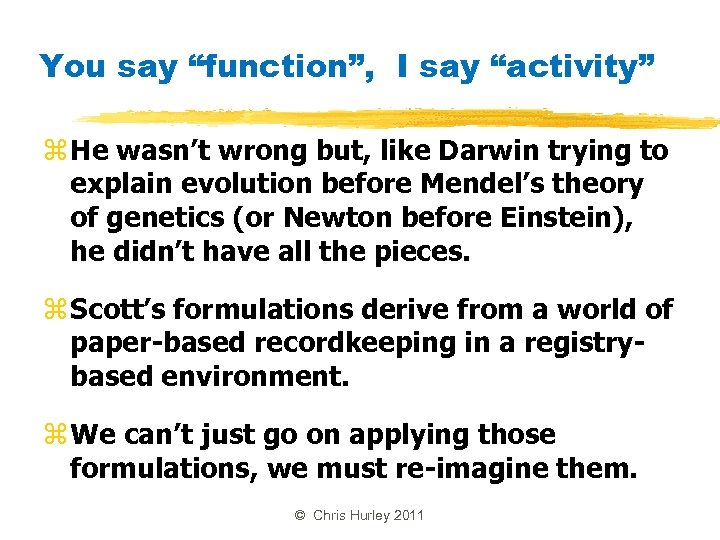 "You say ""function"", I say ""activity"" z He wasn't wrong but, like Darwin trying"