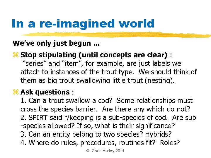 In a re-imagined world We've only just begun. . . z Stop stipulating (until